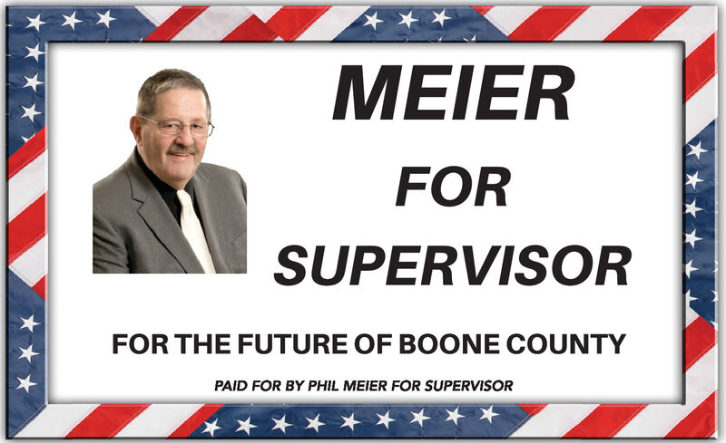 MEIERFORSUPERVISORFOR THE FUTURE OF BOONE COUNTYPAID FOR BY PHIL MEIER FOR SUPERVISOR MEIER FOR SUPERVISOR FOR THE FUTURE OF BOONE COUNTY PAID FOR BY PHIL MEIER FOR SUPERVISOR