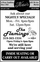 A Pizza TraditionSince 1952Naso's453 7th Ave.Marion319-377-1729319-377-9066Ask about ourNIGHTLY SPECIALS!Mon. - Fri. 4pm-9pmSat. 12pm-9pmTheFlamingo319-365-1534Open Friday's 4pm-9pmWe're still hereand serving you!INSIDE SEATING ORCARRY OUT AVAILABLE! A Pizza Tradition Since 1952 Naso's 453 7th Ave. Marion 319-377-1729 319-377-9066 Ask about our NIGHTLY SPECIALS! Mon. - Fri. 4pm-9pm Sat. 12pm-9pm The Flamingo 319-365-1534 Open Friday's 4pm-9pm We're still here and serving you! INSIDE SEATING OR CARRY OUT AVAILABLE!