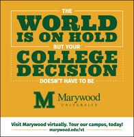 THEWORLDIS ON HOLDBUT YOURCOLLEGEDÉCISIÓNDOESN'T HAVE TO BEM MarywoodUNIVERSITYVisit Marywood virtually. Tour our campus, today!marywood.edu/vt THE WORLD IS ON HOLD BUT YOUR COLLEGE DÉCISIÓN DOESN'T HAVE TO BE M Marywood UNIVERSITY Visit Marywood virtually. Tour our campus, today! marywood.edu/vt