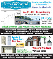 "Manufacturer of Roofing& AccessoriesDAVESMETAL R OOFINGQUALITY METAL- ROOFING cCommercial & Residential444 Rt. 410  PunxsutawneyDuBoisDave's MetalRooling1/2 mile off Rt. 119 East on 410Rt. 410Phone Booth814-427-2921Mon-Fri: 6 AM - 5 PMSat. 7 AM - 12 PMClosed Sun & HolidaysRt. 119 NBig RunCHECK OUT OUR LOW PRICES  DELIVERY AVAILABLE Residential & Commercial  25 Year Bare Galvalume 40 Year SRP, 20 Colors  Cut to the inch -no waste Cannonball Tracks, Round & Square  Hardware AvailableExterior &Storm DoorsSteel DoorsCupolas24""36""48""ClopayAmerica's Favorito DoorsWincore WindowsAmerica's BestVarious SizesSelling Garage DoorsLoose Spikes, Air Nails, Variety of Nails, Screws Most Sizes, TempShield Reflective Insulation, Double Bubble-4'x125' or 6'x125' Manufacturer of Roofing & Accessories DAVES METAL R OOFING QUALITY METAL - ROOFING c Commercial & Residential 444 Rt. 410  Punxsutawney DuBois Dave's Metal Rooling 1/2 mile off Rt. 119 East on 410 Rt. 410 Phone Booth 814-427-2921 Mon-Fri: 6 AM - 5 PM Sat. 7 AM - 12 PM Closed Sun & Holidays Rt. 119 N Big Run CHECK OUT OUR LOW PRICES  DELIVERY AVAILABLE  Residential & Commercial  25 Year Bare Galvalume  40 Year SRP, 20 Colors  Cut to the inch -no waste  Cannonball Tracks, Round & Square  Hardware Available Exterior & Storm Doors Steel Doors Cupolas 24"" 36"" 48"" Clopay America's Favorito Doors Wincore Windows America's Best Various Sizes Selling Garage Doors Loose Spikes, Air Nails, Variety of Nails, Screws Most Sizes, Temp Shield Reflective Insulation, Double Bubble-4'x125' or 6'x125'"
