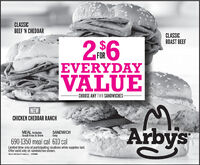 CLASSICBEEF 'N CHEDDARCLASSICROAST BEEF26FOREVERYDAYVALUE- CHOOSE ANY TWO SANDWICHES-NEWCHICKEN CHEDDAR RANCHArbysMEAL IncludesSmall Fries & DrinkSANDWICHÖnly690-1350 meal cal 610 calLimited time only at participating locations while supplies last.Offer valid only on sandwiches shown.TM&O 220 Ays Ptalder, LLC. 123PMNM CLASSIC BEEF 'N CHEDDAR CLASSIC ROAST BEEF 26 FOR EVERYDAY VALUE - CHOOSE ANY TWO SANDWICHES- NEW CHICKEN CHEDDAR RANCH Arbys MEAL Includes Small Fries & Drink SANDWICH Önly 690-1350 meal cal 610 cal Limited time only at participating locations while supplies last. Offer valid only on sandwiches shown. TM&O 220 Ays Ptalder, LLC. 123PMNM
