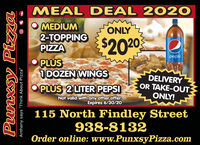 "MEAL DEAL 2020O MEDIUM2-TOPPINGPIZZAO PLUS1DOZEN WINGSONLY$2020pepsiDELIVERYOR TAKE-OUT:ONLY!OPLUS 2 LITER PEPSINot valid with any other offer.Expires 6/30/20115 North Findley Street938-8132Order online: www.PunxsyPizza.comAnthony says ""Think About Pizza"" MEAL DEAL 2020 O MEDIUM 2-TOPPING PIZZA O PLUS 1DOZEN WINGS ONLY $2020 pepsi DELIVERY OR TAKE-OUT: ONLY! OPLUS 2 LITER PEPSI Not valid with any other offer. Expires 6/30/20 115 North Findley Street 938-8132 Order online: www.PunxsyPizza.com Anthony says ""Think About Pizza"""