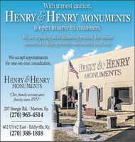 """With utmost caution,HENRY&HENRY MONUMENTSis open to serve its customers.We are respecting social distancing protocol, but remaincommitted to helping families memorialize loved ones.We accept appointmentsfor one-on-one consultation.HENRY & HENRYMONUMENTSHENRY GHENRYMONUMENTS""""Our family serving yourfamily since 188I.207 Sturgis Rd. - Marion, Ky.(270) 965-4514602 US 62 East - Eddyville, Ky.(270) 388-1818888918888888888888888 With utmost caution, HENRY&HENRY MONUMENTS is open to serve its customers. We are respecting social distancing protocol, but remain committed to helping families memorialize loved ones. We accept appointments for one-on-one consultation. HENRY & HENRY MONUMENTS HENRY GHENRY MONUMENTS """"Our family serving your family since 188I. 207 Sturgis Rd. - Marion, Ky. (270) 965-4514 602 US 62 East - Eddyville, Ky. (270) 388-1818 8889 188888888 88888888"""