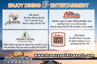 ENJOY DINING ENTERTAINMENTDocksideDaily Specials.Now Open offering Take Outfrom 12 noon thru 8 pm.Order by calling 218-562-7162.AntlersDockside is open for takeout. Offering Breakfast, lunchand dinner from 7 a.m. to 8 p.m. daily.Order by calling 218-562-7170. Our Menu is on oOur website.Palmer's Grilleat Deacon's LodgeCOFFEEHOUSEThe coffee House is now openfor takeout starting at 7 a m.Call ahead 218-562-7179Palmers Grill is now open for takeout from noon till 8 p m forlunch and dinner. Place your orders by calling 218-562-6270.IREEZY POINT RESORTwww.breezypointresort.comBrcczyPointO R T ENJOY DINING ENTERTAINMENT Dockside Daily Specials. Now Open offering Take Out from 12 noon thru 8 pm. Order by calling 218-562-7162. Antlers Dockside is open for takeout. Offering Breakfast, lunch and dinner from 7 a.m. to 8 p.m. daily. Order by calling 218-562-7170. Our Menu is on oOur website. Palmer's Grille at Deacon's Lodge COFFEE HOUSE The coffee House is now open for takeout starting at 7 a m. Call ahead 218-562-7179 Palmers Grill is now open for takeout from noon till 8 p m for lunch and dinner. Place your orders by calling 218-562-6270. IREEZY POINT RESORT www.breezypointresort.com BrcczyPoint O R T