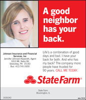 A goodneighborhas yourback.Johnsen Insurance and FinancialServices, IncJennifer Johnsen-Nazareth, Agent1810 Mt. Nebo RdSewickley, PA 15143Bus: 412-741-1600Life's a combination of gooddays and bad. I have yourback for both. And who hasmy back? The company morepeople have trusted for90 years. CALL ME TODAY.S State FarmState FarmBloomington, IL1606040adno=118184 A good neighbor has your back. Johnsen Insurance and Financial Services, Inc Jennifer Johnsen-Nazareth, Agent 1810 Mt. Nebo Rd Sewickley, PA 15143 Bus: 412-741-1600 Life's a combination of good days and bad. I have your back for both. And who has my back? The company more people have trusted for 90 years. CALL ME TODAY. S State Farm State Farm Bloomington, IL 1606040 adno=118184