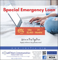 Special Emergency Loan246% Max$2.400 MonthsAPR*We're in this Together.Apply online or by phone now!w w w. s w cfc u.org*Annual PercentageSuth West CommunitiesRate. Fixed rate APR.Apply NowTerms & conditionsapply. Subject tocredit review &approval.Must be a SWCFCUMember in goodstanding to qualify.Federal Credit UnionA Community way of banking, where our members are our strength.E NCUA412-276-5379odno-117094 Special Emergency Loan 24 6% Max $2.400 Months APR* We're in this Together. Apply online or by phone now! w w w. s w cfc u.org *Annual Percentage Suth West Communities Rate. Fixed rate APR. Apply Now Terms & conditions apply. Subject to credit review & approval. Must be a SWCFCU Member in good standing to qualify. Federal Credit Union A Community way of banking, where our members are our strength. E NCUA 412-276-5379 odno-117094