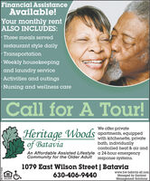Financial AssistanceAvailable!Your monthly rentALSO INCLUDES:· Three meals servedrestaurant style dailyTransportationWeekly housekeepingand laundry serviceActivities and outings· Nursing and wellness careCall for A Tour!We offer privateHeritage Woods apartments equippedof Bataviawith kitchenette, privatebath, individuallycontrolled heat & air andAn Affordable Assisted Lifestyle a 24-hour emergencyCommunity for the Older Adult response systems.1079 East Wilson Street | Bataviawww.hw-batavia-slf.comManaged by GardantManagement Solutions630-406-9440DOUAL HOUSNOOPFORTUNITYSM-CL1756622 Financial Assistance Available! Your monthly rent ALSO INCLUDES: · Three meals served restaurant style daily Transportation Weekly housekeeping and laundry service Activities and outings · Nursing and wellness care Call for A Tour! We offer private Heritage Woods apartments equipped of Batavia with kitchenette, private bath, individually controlled heat & air and An Affordable Assisted Lifestyle a 24-hour emergency Community for the Older Adult response systems. 1079 East Wilson Street | Batavia www.hw-batavia-slf.com Managed by Gardant Management Solutions 630-406-9440 DOUAL HOUSNO OPFORTUNITY SM-CL1756622
