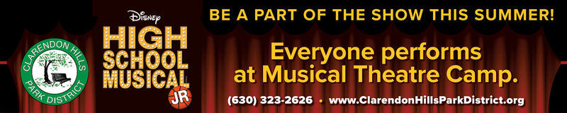 BE A PART OF THE SHOW THIS SUMMER!HIGHA SCHOOLMUSICALJREveryone performsat Musical Theatre Camp.PARK DSTRICT(630) 323-2626 · www.ClarendonHillsParkDistrict.org BE A PART OF THE SHOW THIS SUMMER! HIGH A SCHOOL MUSICAL JR Everyone performs at Musical Theatre Camp. PARK D STRICT (630) 323-2626 · www.ClarendonHillsParkDistrict.org