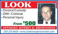 LOOK Divorce/Custody DWI  CriminalPersonal InjuryFrom $500ATTORNEY JEFFREY D. BROWNSTEIN203-235-6655  www.ctattorneybrownstein.comR208717 LOOK  Divorce/Custody  DWI  Criminal Personal Injury From $500 ATTORNEY JEFFREY D. BROWNSTEIN 203-235-6655  www.ctattorneybrownstein.com R208717