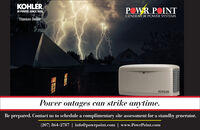 KOHLER.IN POWER. SINCE 1920.POWR POINTGENERATOR POWER SYSTEMSTitanium DealerKOHLERPower outages can strike anytime.prepared. Contact us to schedule a complimentary site assessment for a standby generator.(207) 864-2787 | info@powrpoint.com | www.PowrPoint.comBA000000 KOHLER. IN POWER. SINCE 1920. POWR POINT GENERATOR POWER SYSTEMS Titanium Dealer KOHLER Power outages can strike anytime. prepared. Contact us to schedule a complimentary site assessment for a standby generator. (207) 864-2787 | info@powrpoint.com | www.PowrPoint.com BA000000