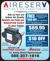 AIRESERVHEATING & AIR CONDITIONINGa neighborly'companyAsk us how ourIndoor Air Quality FREESystem can help you 200 OFF AC InstallationBREATHE EASYA/C Estimate withour Home ComfortDesigner &585-207-1816 I AireServ.com · Expires 5/31/20Not valid with other offersin your home.$69.95A/C Maintenance585-207-1816 I AireServ.com · Expires 5/31/20Not valid with other offersAIRESERV$10 OFFSYSTEMMaintenance for Seniors/Military/First RespondersGermicidalUltra VioletLamp & Oxidizer585-207-1816 I AireServ.com · Expires 5/31/20Not valid with other offersNEVER ANOVERTIME CHARGE!AHeating & Air ConditioningCertifiedAmana Dealermana14 Amity Street Spencerport585-207-1816AireServ.com AIRESERV HEATING & AIR CONDITIONING a neighborly'company Ask us how our Indoor Air Quality FREE System can help you 200 OFF AC Installation BREATHE EASY A/C Estimate with our Home Comfort Designer & 585-207-1816 I AireServ.com · Expires 5/31/20 Not valid with other offers in your home. $69.95 A/C Maintenance 585-207-1816 I AireServ.com · Expires 5/31/20 Not valid with other offers AIRESERV $10 OFF SYSTEM Maintenance for Seniors/Military/ First Responders Germicidal Ultra Violet Lamp & Oxidizer 585-207-1816 I AireServ.com · Expires 5/31/20 Not valid with other offers NEVER AN OVERTIME CHARGE! A Heating & Air Conditioning Certified Amana Dealer mana 14 Amity Street Spencerport 585-207-1816 AireServ.com