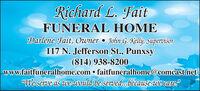 "Richard L. FaitFUNERAL HOMEDarlene Fait, Owner  John G. Kelly, Supervisor117 N. Jefferson St., Punxsy(814) 938-8200www.faitfuneralhome.com  faitfuneralhome@comcast.netaWe serve as we would be served.because we care"" Richard L. Fait FUNERAL HOME Darlene Fait, Owner  John G. Kelly, Supervisor 117 N. Jefferson St., Punxsy (814) 938-8200 www.faitfuneralhome.com  faitfuneralhome@comcast.net aWe serve as we would be served.because we care"""