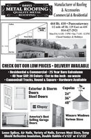 "Manufacturer of RoofingDAVESMETAL ROOFINGQUALITY METAL- ROOFING& AccessoriesCommercial & Residential444 Rt. 410  Punxsutawney1/2 mile off Rt. 119 East on 410DuBoisDave's MetalRoofing814-427-2921Mon-Fri: 6 AM - 5 PM  Sat. 7 AM - 12 PMRt. 410Phone BoothClosed Sundays & HolidaysRt. 119 NBig RunCHECK OUT OUR LOW PRICES  DELIVERY AVAILABLE Residential & Commercial  25 Year Bare Galvalume 40 Year SRP, 20 Colors  Cut to the inch - no waste Cannonball Tracks, Round & Square  Hardware AvailableCupolasExterior & StormDoorsSteel Doors24""36""48""ClopayWincore WindowsAmerica's BestSelling GarageDoorsVarious SizesLoose Spikes, Air Nails, Variety of Nails, Screws Most Sizes, TempShield Reflective Insulation, Double Bubble-4'x125' or 6'x125' Manufacturer of Roofing DAVES METAL ROOFING QUALITY METAL - ROOFING & Accessories Commercial & Residential 444 Rt. 410  Punxsutawney 1/2 mile off Rt. 119 East on 410 DuBois Dave's Metal Roofing 814-427-2921 Mon-Fri: 6 AM - 5 PM  Sat. 7 AM - 12 PM Rt. 410 Phone Booth Closed Sundays & Holidays Rt. 119 N Big Run CHECK OUT OUR LOW PRICES  DELIVERY AVAILABLE  Residential & Commercial  25 Year Bare Galvalume  40 Year SRP, 20 Colors  Cut to the inch - no waste  Cannonball Tracks, Round & Square  Hardware Available Cupolas Exterior & Storm Doors Steel Doors 24"" 36"" 48"" Clopay Wincore Windows America's Best Selling Garage Doors Various Sizes Loose Spikes, Air Nails, Variety of Nails, Screws Most Sizes, Temp Shield Reflective Insulation, Double Bubble-4'x125' or 6'x125'"