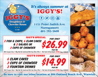 It's always summer atIGGY'S!A Rhode IslandTraditionIGGY'SYouTubeDoughboys &Chowder House1151 Point Judith Ave.Narragansett401-783-5608EST. 1989IGGY'S SPECIALFOR ONLY2 FISH & CHIPS, 6 CLAM CAKES& 2 SALADS OR2 CUPS OF CHOWDER$26.99PLUS TAXWith Coupon Only May Not Be Combined With Any Other Offer Not Valid At Boardwalk (TO) Exp. 6/30/20IGGY'S COMBOFOR ONLY6 CLAM CAKES2 CUPS OF CHOWDER2 FOUNTAIN DRINKSWith Coupon Only May Not Be Combined With Any Other Offer Not Valid At Boardwalk (TO) Exp. 6/30/20$14.99PLUS TAXBe sure to visit our other location at 889 Oakland Beach Ave, Warwick It's always summer at IGGY'S! A Rhode Island Tradition IGGY'S You Tube Doughboys & Chowder House 1151 Point Judith Ave. Narragansett 401-783-5608 EST. 1989 IGGY'S SPECIAL FOR ONLY 2 FISH & CHIPS, 6 CLAM CAKES & 2 SALADS OR 2 CUPS OF CHOWDER $26.99 PLUS TAX With Coupon Only May Not Be Combined With Any Other Offer Not Valid At Boardwalk (TO) Exp. 6/30/20 IGGY'S COMBO FOR ONLY 6 CLAM CAKES 2 CUPS OF CHOWDER 2 FOUNTAIN DRINKS With Coupon Only May Not Be Combined With Any Other Offer Not Valid At Boardwalk (TO) Exp. 6/30/20 $14.99 PLUS TAX Be sure to visit our other location at 889 Oakland Beach Ave, Warwick