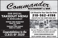 CommanderRESTAURANT & BARCall Ahead for Your Take Out OrderOUR SPECIALTAKEOUT MENUIS AVAILABLE!218-562-4198PICK UP IS AT THE FRONT DOOR ONLYMONDAY THRU WEDNESDAYNOON TO 7:00PM-AND-THURSDAY THRU SUNDAYNOON TO 11:00PMSee our FB page or Website for a copyof our menu & any daily specials!Congratulations to theCLASS OF 2020!www.COMMANDERBAR.COM30279 AIRPORT ROAD - BREEZY POINT Commander RESTAURANT & BAR Call Ahead for Your Take Out Order OUR SPECIAL TAKEOUT MENU IS AVAILABLE! 218-562-4198 PICK UP IS AT THE FRONT DOOR ONLY MONDAY THRU WEDNESDAY NOON TO 7:00PM -AND- THURSDAY THRU SUNDAY NOON TO 11:00PM See our FB page or Website for a copy of our menu & any daily specials! Congratulations to the CLASS OF 2020! www.COMMANDERBAR.COM 30279 AIRPORT ROAD - BREEZY POINT