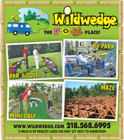 WildwedgeTHE ON.PLACE!RV PARKPAR 3 GOLFMAZEMINI GOLFwww.WILDWEDGE.COM 218.568.69952 MILES N OF PEQUOT LAKES ON HWY 371 NEXT TO AMERICINN Wildwedge THE ON. PLACE! RV PARK PAR 3 GOLF MAZE MINI GOLF www.WILDWEDGE.COM 218.568.6995 2 MILES N OF PEQUOT LAKES ON HWY 371 NEXT TO AMERICINN