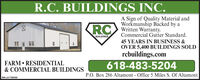 R.C. BUILDINGS INC.RCA Sign of Quality Material andWorkmanship Backed by aWritten Warranty.Commercial Gutter Standard.BUILDINGS45 YEARS IN BUSINESS &OVER 5,400 BUILDINGS SOLDrcbuildings.comFARM  RESIDENTIAL& COMMERCIAL BUILDINGS618-483-5204P.O. Box 286 Altamont - Office 5 Miles S. Of AltamontSM-LA1769494 R.C. BUILDINGS INC. RC A Sign of Quality Material and Workmanship Backed by a Written Warranty. Commercial Gutter Standard. BUILDINGS 45 YEARS IN BUSINESS & OVER 5,400 BUILDINGS SOLD rcbuildings.com FARM  RESIDENTIAL & COMMERCIAL BUILDINGS 618-483-5204 P.O. Box 286 Altamont - Office 5 Miles S. Of Altamont SM-LA1769494