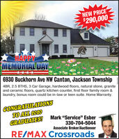 "NEW PRICE$290,000HAPPYMEMORIAL DAY6930 Buckhorn Ave NW Canton, Jackson Township4BR, 2.5 BTHS, 3 Car Garage, hardwood floors, natural stone, graniteand ceramic floors, quartz kitchen counter, first floor family room &laundry, bonus room could be in-law or teen suite. Home Warranty.CONGRATULATIONSTO ALL 2020GRADUATES!Mark ""Service"" Esber330-704-5044Associate Broker/AuctioneerRE/MAX Crossroads NEW PRICE $290,000 HAPPY MEMORIAL DAY 6930 Buckhorn Ave NW Canton, Jackson Township 4BR, 2.5 BTHS, 3 Car Garage, hardwood floors, natural stone, granite and ceramic floors, quartz kitchen counter, first floor family room & laundry, bonus room could be in-law or teen suite. Home Warranty. CONGRATULATIONS TO ALL 2020 GRADUATES! Mark ""Service"" Esber 330-704-5044 Associate Broker/Auctioneer RE/MAX Crossroads"