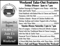 Weekend Take-Out FeaturesFriday Dinner 3pm to 7 pmCREEKSIDEItalian Sausage & Peppers over Pasta - with OneSide and Garlic Toast. ... $10.95Fried Haddock with Baked Mac & Cheese and StewedTomatoes, with One Side. $11.95Chicken Atlantis - Breast of Chicken Stuffed withShrimp, Scallops and Lobster Topped with a NewburgSauce, with Three Sides ..116 Ringtown BlvdRingtown570-889-2357. $18.95Smoke-House Saturday 3 pm to 7 pmDuo of Lasagna - Chicken & Broccoli Alfredo LasagnaPaired with Our Traditional Meat & Cheese Lasagna,Join Uswith One Side & Garlic ToastThis.$10.95General Tso's Chicken & Broccoli over Rice,with One Side..$12.95Weekend!1/2 Rack BBQ Baby Back Ribs, with Three Sides.$15.50Have a Safe and Happy Memorial Day Weekend!STAURANT Weekend Take-Out Features Friday Dinner 3pm to 7 pm CREEKSIDE Italian Sausage & Peppers over Pasta - with One Side and Garlic Toast. . .. $10.95 Fried Haddock with Baked Mac & Cheese and Stewed Tomatoes, with One Side . $11.95 Chicken Atlantis - Breast of Chicken Stuffed with Shrimp, Scallops and Lobster Topped with a Newburg Sauce, with Three Sides .. 116 Ringtown Blvd Ringtown 570-889-2357 . $18.95 Smoke-House Saturday 3 pm to 7 pm Duo of Lasagna - Chicken & Broccoli Alfredo Lasagna Paired with Our Traditional Meat & Cheese Lasagna, Join Us with One Side & Garlic Toast This .$10.95 General Tso's Chicken & Broccoli over Rice, with One Side. .$12.95 Weekend!1/2 Rack BBQ Baby Back Ribs, with Three Sides.$15.50 Have a Safe and Happy Memorial Day Weekend! STAURANT