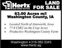 SAHertzLANDFOR SALEReal Estate Services63.00 Acres m/lWashington County, IALocated North of Ainsworth, Iowa77.9 CSR2 on the Crop AcresProductive Washington County FarmWashington 319-382-3343www.Hertz.ag SAHertz LAND FOR SALE Real Estate Services 63.00 Acres m/l Washington County, IA Located North of Ainsworth, Iowa 77.9 CSR2 on the Crop Acres Productive Washington County Farm Washington 319-382-3343 www.Hertz.ag