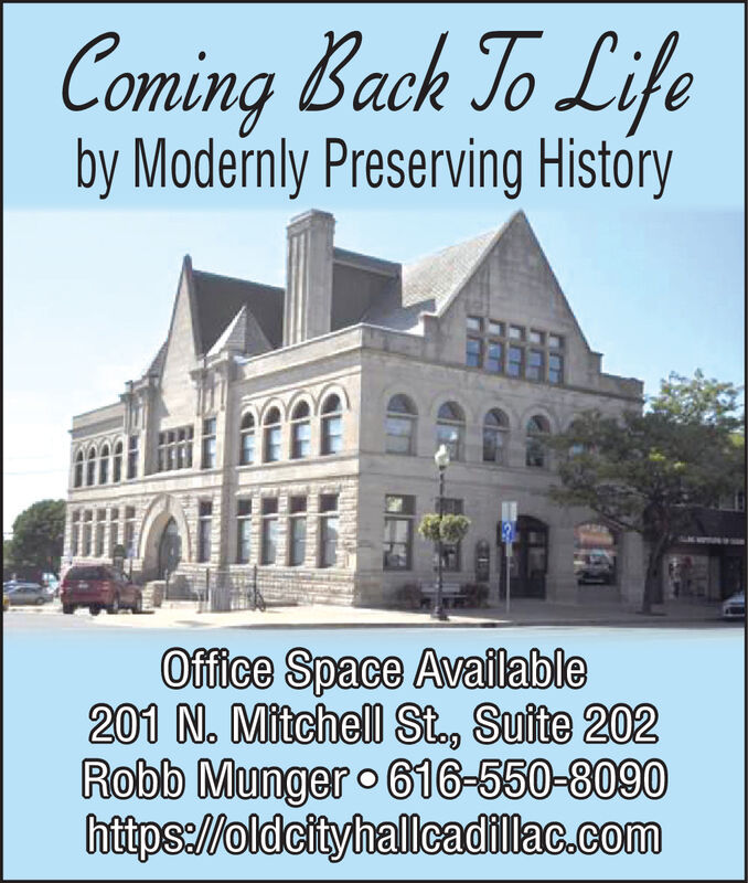 Coming Back To Lifeby Modernly Preserving HistóryOffice Space Available201 N. Mitchell St., Suite 202Robb Munger o 616-550-8090https://oldcityhallcadillac.com Coming Back To Life by Modernly Preserving Históry Office Space Available 201 N. Mitchell St., Suite 202 Robb Munger o 616-550-8090 https://oldcityhallcadillac.com