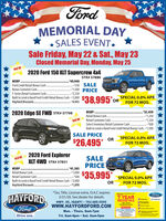 FordMEMORIAL DAYSALES EVENT*Sale Friday, May 22 & Sat., May 23Closed Memorial Day, Monday, May 25NEW2020 Ford 150 XLT Supercrew 4x4STK# 57880MSRPFord Credit Retail Bonus Cash.$49,940-250 SALE--1,500 PRICE-2,250Bonus Customer Cash.F-Series Retail Customer Cash.Built to Lend a Hand Ford Credit Retail Bonus Cash -2,000Hayford Discount.$38,995*OR SPECIAL 0.0% APR-4,945FOR 72 MOS.MSRP.Retail Bonus Cash.Retail Customer Cash.Select Inventory Retail Customer Cash.Built to Lend a Hand Ford Credit Retail Bonus Cash.-1,50032,450-1,250--1,250-55002020 Edge SE FWD STK# 57798NEWSALE PRICE* ORSPECIAL 0.0% APR$26,495*FOR 72 MOS.2020 Ford ExplorerXLT 4WD STK# 57851SALEPRICENEWMSRPRetail Bonus Cash$41,3851,000-500Built to Lend a Hand Ford Credit Retail Bonus Cash -2,000-1,890$35,995*Retail Customer CashSPECIAL 0.0% APRORFOR 72 MOS.Hayford Discount..*Tax, Title, License extra. O.A.C expires5/31/20. See dealer for detailsFordHAYFORDFordONLK AT HAYoan FOn7 YEARGoFurtherHWY. 65, ISANTI  763-689-5555wwW.HAYFORDFORD.COM100,000 MILEMon. - Thurs. 8am-7pmaen MERGENCYRGADROR ASSTANCEingDrive one.Fri. 8am-6pm  Sat. 8am-5pm Ford MEMORIAL DAY SALES EVENT* Sale Friday, May 22 & Sat., May 23 Closed Memorial Day, Monday, May 25 NEW 2020 Ford 150 XLT Supercrew 4x4 STK# 57880 MSRP Ford Credit Retail Bonus Cash. $49,940 -250 SALE --1,500 PRICE -2,250 Bonus Customer Cash. F-Series Retail Customer Cash. Built to Lend a Hand Ford Credit Retail Bonus Cash -2,000 Hayford Discount. $38,995*OR SPECIAL 0.0% APR -4,945 FOR 72 MOS. MSRP. Retail Bonus Cash. Retail Customer Cash. Select Inventory Retail Customer Cash. Built to Lend a Hand Ford Credit Retail Bonus Cash.-1,500 32,450 -1,250 --1,250 -5500 2020 Edge SE FWD STK# 57798 NEW SALE PRICE * OR SPECIAL 0.0% APR $26,495* FOR 72 MOS. 2020 Ford Explorer XLT 4WD STK# 57851 SALE PRICE NEW MSRP Retail Bonus Cash $41,385 1,000 -500 Built to Lend a Hand Ford Credit Retail Bonus Cash -2,000 -1,890 $35,995* Retail Customer Cash SPECIAL 0.0% APR OR FOR 72 MOS. Hayford Discount.. *Tax, Title, License extra. O.A.C expires 5/31/20. See dealer for details Ford HAYFORD Ford ONLK AT HAYoan FOn 7 YEAR GoFurther HWY. 65, ISANTI  763-689-5555 wwW.HAYFORDFORD.COM 100,000 MILE Mon. - Thurs. 8am-7pm aen MERGENCY RGADROR ASSTANCE ing Drive one. Fri. 8am-6pm  Sat. 8am-5pm