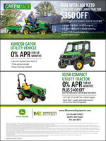 "GREENTAGRUN WITH AN X739SIGNATURE SERIES LAWN TRACTOR$350 OFFWITH THE PURCHASE OF ATTACHMENTS VALUED AT $350 OR MORE22,5-hp* (19-KW), 745 EFl engineFull-time 4WD and 4-wheel steering.4-year/700-hour bumper-to-bumper warranty""*XUV835R GATORUTILITY VEHICLE0% APR MONTHSFOR 48 Cab with standard heat and A/C Three-person cockpit Power steering standard1025R COMPACTUTILITY TRACTOR0% APR FOR 60MONTHSPLUS $400 OFFWITH THE PURCHASE OF TWO OR MORE IMPLEMENTS· 23.9-hp"" (17.8-kW) Tier 4 diesel engine Quik-Park"" Loader and AutoConnect""Drive-Over Deck Compatiblewww.MinnesotaEquipment.comME MINNESOTAEQUIPMENT233 CAJIMA STREETJOHN DEEREISANTI, MN 55040763-444-8873Offer vale for Ss0 ffonNin joh Dee X SignatureSere uacteri when purthanet wthattachnetsludan 560 or more puchid fromanathored ohn Deer dler betwnen IMay 200 to 6ly 2000 iceandmodesyry by deler Thisan tecombined wth egular instalnOffer aldon quilitying purchasmede beteeenaIMay 200 to D6July 2020eductorate orosRsfer 60 mondsonly, regula Revoling Plan eloly atetan Theiegula ng Panane, which vaiesover Ene rentySLAPR Avalabie particaning us lers Pricsand modesmay varybydee Offersavalableonneequipnentandinthes onlyhondnNUSO ndteties Dnneo Nedotmet eued S67permon ferer SLO00 ted 0APRfe e""ofe vald onfyingprases de beteren May 2020ely 00 Sudrotmonch only Ta Gegte setipand deery chargecouldinonieanthy payment Alableat particigatinguS dee ricesand modelmay aty by deale Ofers avabe on rew ahn Deee sR Compactubityacton.andtheUS only. Proandvings in us dolarioeral fer S600 ftonaPricand madelseyyby ler T*Theenginehoeeandtorg tertoreovided byegemandaureitebeedforcopanrpoeseniy Actualeperatinghorepandtroweles. Refer tatheenginemantureetsteferadditional inforrmationfented tyrsor hoursedhever comestirst, ndares by model Sentte MITED ARRANTY FORNEW JOHNDEERE TURF ANDUTUTYEOPMENTJOHDLERE COMJahn Deer the ping deersymbal, andgwen ndyeloadedre ademars of Dree Companyctte approved cedt onaevolving Panaccourtaevorof John Deerefeancultas forcenumeronly. No down aeyertequindloDeeel Fany Sub Congat Tractoreprtedteoormore johe Dereer Fanterimpleneres prhaet hamumaed ahe Deere der betenay 2000 no y00combined wth the regulartalmentoptions. Pricesand senginus darsOD03KKCUZA79309-00070712 GREENTAG RUN WITH AN X739 SIGNATURE SERIES LAWN TRACTOR $350 OFF WITH THE PURCHASE OF ATTACHMENTS VALUED AT $350 OR MORE 22,5-hp* (19-KW), 745 EFl engine Full-time 4WD and 4-wheel steering .4-year/700-hour bumper-to- bumper warranty""* XUV835R GATOR UTILITY VEHICLE 0% APR MONTHS FOR 48  Cab with standard heat and A/C  Three-person cockpit  Power steering standard 1025R COMPACT UTILITY TRACTOR 0% APR FOR 60 MONTHS PLUS $400 OFF WITH THE PURCHASE OF TWO OR MORE IMPLEMENTS · 23.9-hp"" (17.8-kW) Tier 4 diesel engine  Quik-Park"" Loader and AutoConnect"" Drive-Over Deck Compatible www.MinnesotaEquipment.com ME MINNESOTA EQUIPMENT 233 CAJIMA STREET JOHN DEERE ISANTI, MN 55040 763-444-8873 Offer vale for Ss0 ffonNin joh Dee X SignatureSere uacteri when purthanet wthattachnetsludan 560 or more puchid fromanathored ohn Deer dler betwnen IMay 200 to 6ly 2000 iceand modesyry by deler Thisan tecombined wth egular instaln Offer aldon quilitying purchasmede beteeenaIMay 200 to D6July 2020 eductorate orosRsfer 60 mondsonly, regula Revoling Plan eloly atetan Theiegula ng Panane, which vaiesover Ene rentySLAPR Avalabie particaning us lers Pricsand modes may varybydee Offersavalableonneequipnentandinthes onlyhondnNUSO ndteties Dnneo Nedotmet eued S67permon ferer SLO00 ted 0APRfe e ""ofe vald onfyingprases de beteren May 2020ely 00 Sudrot monch only Ta Gegte setipand deery chargecouldinonieanthy payment Alableat particigatinguS dee ricesand modelmay aty by deale Ofers avabe on rew ahn Deee sR Compactubityacton.and theUS only. Proandvings in us dolari oeral fer S600 ftona Pricand madelseyyby ler T *Theenginehoeeandtorg tertoreovided byegemandaureitebeedforcopanrpoeseniy Actualeperatinghorepandtroweles. Refer tatheenginemantureetstefer additional inforrmation fented tyrsor hoursedhever comestirst, ndares by model Sentte MITED ARRANTY FORNEW JOHNDEERE TURF ANDUTUTYEOPMENTJOHDLERE COM Jahn Deer the ping deersymbal, andgwen ndyeloadedre ademars of Dree Company ctte approved cedt onaevolving Panaccourtaevorof John Deerefeancultas forcenumeronly. No down aeyertequind loDeeel Fany Sub Congat Tractoreprtedteoormore johe Dereer Fanterimpleneres prhaet hamumaed ahe Deere der betenay 2000 no y00 combined wth the regular talmentoptions. Pricesand senginus dars OD03KKCUZA79309-00070712"