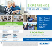 EXPERIENCETHE ANDARÉ LIFESTYLEThey FoundTheir DreamHome,WE LOVE OURNEW HOMEActive Adult HomesWith Magnificent ClubhousesFind YoursLENNARAndaré at GlenlochAndaré at WoodloreTODAY!in Crystal LakeSOLDin AlgonquinHomesiteFrom The $270sFrom The $250s37Welcome Home Center7 Mahogany Court,Algonquin, IL 60103Welcome Home CenterA Safe & SimpleWay to Buy a Home TodayVirtual Tours | Self-Guided Tours | Appointment1027 Honey Locust Drive,Crystal Lake, IL 60012Andaré at RemingtonPointe Northin VoloAndaréat Talamorein HuntleyFrom The $220sFrom The $270sWelcome Home CenterWelcome Home CenterSCHEDULE YOUR VISIT TODAY! | 224-293-31261832 Alta Drive,Volo, IL 6002011849 Hubbe Court,Huntley, IL 6014255yrars of agrorder per homeathoughtheoctupants ofalimitednumber of thehomes maybeyoungePursuantto the farHoutingAt thishousingis intendedfor ocrupancybyatistaneor granddidrenunder the age of 19 yeaitato 4N O rae Didmakrnorepreentationer uarantee thuttheconmunityor anyamenti ebuitout asurty planned fevatonsafa homeayryandweservethenighttubtute and armodtydesignand mutera inau sole aginion andwthoutnetice. Peane see pour actud home parthune agreement for additonaintomation dscosures and dscamented ta the home and it feiturn Stuteddmemonand square footigrapprmate and shouldnot be used apresentatonofthe homespreciseror actul sioe. Anystatement verbal orarittenregardingunder arwa estinated and vhould not be comtrued ta indicate certanty Garage ss yvaryfohone ta home andmay net actommodate athceand are subettto changs or ubtinution without notion. Lemar marna guaante as to the alablity of homes whn the priceungesset farth above rior subct tachenge without noticepeferenoe. Vistiennacomo seealennar ewome Consuant for tather dea andimportant galnclaimers. Thesisnotanofer inChcago located at 1IEnMan S Sute 10BEstDundee. L60ia teenuredeliveryof future emain fronLemna plese addienarchicagoalenna.comta your address book today Caoyright o20onnar Corporation Lennar the LennarlogoaneUSngsteredservicemerks