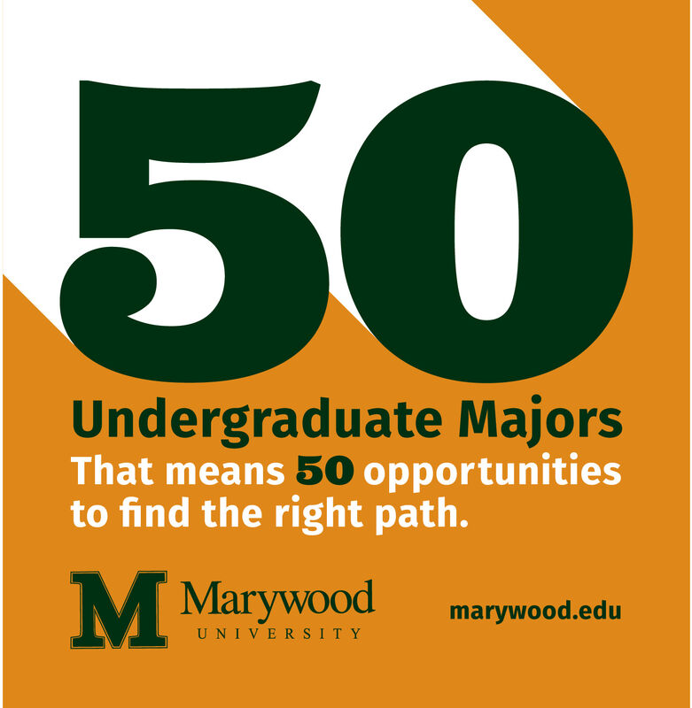 50Undergraduate MajorsThat means 50 opportunitiesto find the right path.M Marywoodmarywood.eduUNIVERSITY 50 Undergraduate Majors That means 50 opportunities to find the right path. M Marywood marywood.edu UNIVERSITY