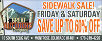 SIDEWALK SALE!FRIDAY & SATURDAYSAVE UP TO 60% OFFGREATCompany070 UrT10 SOUTH SELIG AVE  MONTROSE, COLORADO 81401  970-249-4226 SIDEWALK SALE! FRIDAY & SATURDAY SAVE UP TO 60% OFF GREAT Company 070 UrT 10 SOUTH SELIG AVE  MONTROSE, COLORADO 81401  970-249-4226