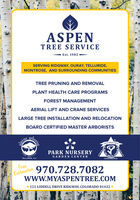 ASPENTREE SERVICEEst. 1982SERVING RIDGWAY, OURAY, TELLURIDE,MONTROSE, AND SURROUNDING COMMUNITIESTREE PRUNING AND REMOVALPLANT HEALTH CARE PROGRAMSFOREST MANAGEMENTAERIAL LIFT AND CRANE SERVICESLARGE TREE INSTALLATION AND RELOCATIONBOARD CERTIFIED MASTER ARBORISTSrboristlpineACCREDITEDPARK NURSERYerviceTELLURIDE, COtreeGARDEN CENTERADSTY ASSCONFIDENCEFreeEstimates 970.728.7082wwW.MYASPENTREE.COM121 LIDDELL DRIVE RIDGWAY, COLORADO 81432QUALITY ASPEN TREE SERVICE Est. 1982 SERVING RIDGWAY, OURAY, TELLURIDE, MONTROSE, AND SURROUNDING COMMUNITIES TREE PRUNING AND REMOVAL PLANT HEALTH CARE PROGRAMS FOREST MANAGEMENT AERIAL LIFT AND CRANE SERVICES LARGE TREE INSTALLATION AND RELOCATION BOARD CERTIFIED MASTER ARBORISTS rborist lpine ACCREDITED PARK NURSERY ervice TELLURIDE, CO tree GARDEN CENTER ADSTY ASS CONFIDENCE Free Estimates 970.728.7082 wwW.MYASPENTREE.COM 121 LIDDELL DRIVE RIDGWAY, COLORADO 81432 QUALITY