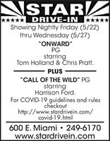 "NSTARDRIVE-IN *****Showing Nightly Friday (5/22)thru Wednesday (5/27)""ONWARD""PGstarringTom Holland & Chris Pratt.PLUS""CALL OF THE WILD"" PGstarringHarrison Ford.For COVID-19 guidelines and rulescheckouthttp://www.stardrivein.com/covid-19.html600 E. Miami  249-6170www.stardrivein.com NSTAR DRIVE-IN ***** Showing Nightly Friday (5/22) thru Wednesday (5/27) ""ONWARD"" PG starring Tom Holland & Chris Pratt. PLUS ""CALL OF THE WILD"" PG starring Harrison Ford. For COVID-19 guidelines and rules checkout http://www.stardrivein.com/ covid-19.html 600 E. Miami  249-6170 www.stardrivein.com"