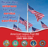 Thank Youveteransfor yourserviceand yoursacrificesAmerican Legion Post 202118 N. Broadway  Butler, IN(260) 868-2260OFTHEAIRTHEOFTHEOFSTATESANITED STATAMICAofArcLDEPARTMENT1775STATESOFDEPARTAEUNITEDSAVY SANODEPARIMENT OHE NAVYARINE CODEPARTAEARMYDYAMERICA Thank You veterans for your service and your sacrifices American Legion Post 202 118 N. Broadway  Butler, IN (260) 868-2260 OF THE AIR THE OF THE OF STATES ANITED STAT AMICA of ArcL DEPARTMENT 1775 STATES OF DEPARTAE UNITEDS AVY SANO DEPARIMENT O HE NAVY ARINE CO DEPARTAE ARMYDY AMERICA