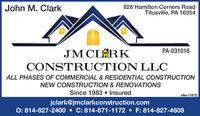John M. Clark828 Hamilton Corners RoadTitusville, PA 16354JM CLARKCONSTRUCTION LLCPA-031016ALL PHASES OF COMMERCIAL & RESIDENTIAL CONSTRUCTIONNEW CONSTRUCTION & RENOVATIONSSince 1983  Insuredadno=108676jclark@jmclarkconstruction.com0: 814-827-2400  C: 814-671-1172  F: 814-827-4608 John M. Clark 828 Hamilton Corners Road Titusville, PA 16354 JM CLARK CONSTRUCTION LLC PA-031016 ALL PHASES OF COMMERCIAL & RESIDENTIAL CONSTRUCTION NEW CONSTRUCTION & RENOVATIONS Since 1983  Insured adno=108676 jclark@jmclarkconstruction.com 0: 814-827-2400  C: 814-671-1172  F: 814-827-4608