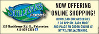 SULLIVANSNOW OFFERINGONLINE SHOPPING!FOODSDOWNLOAD OUR GROCERIES2 GO APP OR LEARN MORE125 Backbone Rd. E., Princeton815-879-7351 AND PLACE AN ORDER ONLINE ATHTTPS://BIT.LY/2TGHR00.SM-PR1778265 SULLIVANS NOW OFFERING ONLINE SHOPPING! FOODS DOWNLOAD OUR GROCERIES 2 GO APP OR LEARN MORE 125 Backbone Rd. E., Princeton 815-879-7351  AND PLACE AN ORDER ONLINE AT HTTPS://BIT.LY/2TGHR00. SM-PR1778265