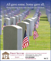 All gave some. Some gave all.Remembering those who died for our freedom.FIRST SECURE Joliets locall-owned locally managed community bank!COMMUNITY BANK OF 2398 Essington Rd., Joliet, IL 60435(Corner of Essington and Caton Farm Rd.)stJOLIET815.230.8000MemberWe're not just your bank, we're your neighborwww.1stsecurebank.comFDIC All gave some. Some gave all. Remembering those who died for our freedom. FIRST SECURE Joliets locall-owned locally managed community bank! COMMUNITY BANK OF 2398 Essington Rd., Joliet, IL 60435 (Corner of Essington and Caton Farm Rd.) st JOLIET 815.230.8000 Member We're not just your bank, we're your neighbor www.1stsecurebank.com FDIC