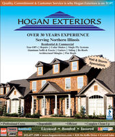 Quality, Commitment & Customer Service is why Hogan Exteriors is on TOP!HOGAN EXTERIORSOVER 30 YEARS EXPERIENCEServing Northern IllinoisResidential & CommercialTear-Off's   Repairs   Cedar Shakes   Single Ply SystemsAluminum Soffit & Fascia   Gutters   Siding   Re-RoofsArchitectural Shingles   Flat RoofsHail & StormSpecialistsBBBAGCREDITEDSUSINES Efficient Complete Clean-Up DependableLicensed  Bonded InsuredProfessional CrewsVISA oscevTAMKO CertainTeed EGAFROOFING PRODOCTSOWINcomenc815.477.2589  www.hoganexteriors.com 820 McArdle Drive  Crystal LakeCORPORATION Quality, Commitment & Customer Service is why Hogan Exteriors is on TOP! HOGAN EXTERIORS OVER 30 YEARS EXPERIENCE Serving Northern Illinois Residential & Commercial Tear-Off's   Repairs   Cedar Shakes   Single Ply Systems Aluminum Soffit & Fascia   Gutters   Siding   Re-Roofs Architectural Shingles   Flat Roofs Hail & Storm Specialists BBB AGCREDITED SUSINES  Efficient  Complete Clean-Up  Dependable Licensed  Bonded Insured Professional Crews VISA oscev TAMKO CertainTeed E GAF ROOFING PRODOCTS OWIN comenc 815.477.2589  www.hoganexteriors.com 820 McArdle Drive  Crystal Lake CORPORATION