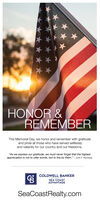 """HONOR &REMEMBERThis Memorial Day, we honor and remember with gratitudeand pride all those who have served selflesslyand valiantly for our country and our freedoms.""""As we express our gratitude, we must never forget that the highestappreciation is not to utter words, but to live by them."""" - John F. KennedyCOLDWELL BANKERSEA COASTADVANTAGESeaCoastRealty.com HONOR & REMEMBER This Memorial Day, we honor and remember with gratitude and pride all those who have served selflessly and valiantly for our country and our freedoms. """"As we express our gratitude, we must never forget that the highest appreciation is not to utter words, but to live by them."""" - John F. Kennedy COLDWELL BANKER SEA COAST ADVANTAGE SeaCoastRealty.com"""