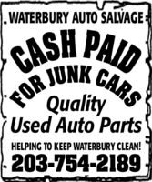 WATERBURY AUTO SALVAGECASH PAIDFOR JUNK CARSQualityUsed Auto PartsHELPING TO KEEP WATERBURY CLEAN!203-754-2189. WATERBURY AUTO SALVAGE CASH PAID FOR JUNK CARS Quality Used Auto Parts HELPING TO KEEP WATERBURY CLEAN! 203-754-2189.