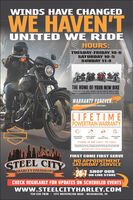 WINDS HAVE CHANGEDWE HAVEN'TUNITED WE RIDEHOURS:TUESDAY-FRIDAY 10-6SATURDAY 10-5SUNDAY 11-4MBEMTHE HOME OF YOUR NEW BIKESTEEL CITY HAS TIHE LARGEST SELECTION OF NEW & USEDHARLEY-DAVIDSON MOTORCYCLES IN THE TRI-STATE AREAWARRANTY FOREVEREXCiusivD AVALAB IN MISTERN PENNSYLVANIALIFETIMEPOWERTRAIN WARRANTYUNLIMITED soo% PARTSNOA LABOR DEDUCTIBLEUNLIMITEDMILEAGETIMETHERE IS NO COST TO YOU!Warranty Forever will pay for all repairs to the powertraincomponents of your motorcycle for as kong as vou own eBROWSE & BUY WIm CONFIDENCEFIRST COME FIRST SERVESTEEL CITYNO APPOINTMENTSATURDAY SERVICESHOP OUR24- ON-LINE STORECHECK REGULARLY FOR UPDATES ON SCHEDULED EVENTSwww.STEELCITYHARLEY.COM724-225-7020 - 1375 WASHINGTON ROAD - WASHINGTON, PA WINDS HAVE CHANGED WE HAVEN'T UNITED WE RIDE HOURS: TUESDAY-FRIDAY 10-6 SATURDAY 10-5 SUNDAY 11-4 MBEM THE HOME OF YOUR NEW BIKE STEEL CITY HAS TIHE LARGEST SELECTION OF NEW & USED HARLEY-DAVIDSON MOTORCYCLES IN THE TRI-STATE AREA WARRANTY FOREVER EXCiusivD AVALAB IN MISTERN PENNSYLVANIA LIFETIME POWERTRAIN WARRANTY UNLIMITED soo% PARTS NO A LABOR DEDUCTIBLE UNLIMITED MILEAGE TIME THERE IS NO COST TO YOU! Warranty Forever will pay for all repairs to the powertrain components of your motorcycle for as kong as vou own e BROWSE & BUY WIm CONFIDENCE FIRST COME FIRST SERVE STEEL CITY NO APPOINTMENT SATURDAY SERVICE SHOP OUR 24- ON-LINE STORE CHECK REGULARLY FOR UPDATES ON SCHEDULED EVENTS www.STEELCITYHARLEY.COM 724-225-7020 - 1375 WASHINGTON ROAD - WASHINGTON, PA