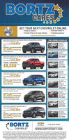 """BORTZCARESSHOPODRIVEGET YOUR NEXT CHEVROLET ONLINE.v Select a vehicleV Choose finance or lease options v Schedule deliveryV Estimate trade-inwww.bortzchevy.com/onlinesalesNEW 2019 CHEVROLET SILVERADO CREW CUSTOM SPECIAL EDITIONSTKE 19-200 MSRP S50.200PRE-OWNED VEHICLESSALE PRICE $38,850*ORFOR WELL-QUALIFIED BUYERS0% APR FINANCING201 CHEVROLRTTAHOE LT""""ST OA LAERSAVCATION GMC$42,995FOR 84 MONTHS""""CARANTSTAP22LEATHER AGATIONSTOW-N GO SEATINGNEW 2020 CHEVROLET SILVERADO CREW CAB SHORT BOX LT TRAIL BOSSSTK= 20-12 MSRP $56,185SALE PRICE $46,985TOTAL SAVINGS$20,9952020 CHEVYSTKA PAWO, CONV PKA.CM CERD$9,200AAA$23,995200 CHEVYNEW 2019 CHEVROLET BLAZER AWDSTK# 19-178 MSRP S39.040STKA P20SALE PRICE $33,290MLES$13,995ORFOR WELL-QUALIFIED BUYERS0% APR FINANCING2017 CHEVYVERADO 2500CREWSTK 20-17AFOR 84 MONTHS""""LEATHER ZNUCKETS$38,995NEW 2020 CHEVROLET TRAX AWD LSSTK# 20-78 MSRP s24,2902017 CHEVY TRAKLT AWDSTKA P222AUTO, GM CERTIFIEDFULLY SECED,WARRANTYFOR WELL-QUALIFIED BUYERS0% APR FINANCINGFOR 84 MONTHS AND UP TO$15,995$3,750 CUSTOMER CASH20OEVROLITTRAVERSESTKI 19AWD, ONE DWNERREAA BUCKETSNEW 2020 CHEVROLET EQUINOX AWD LT$20,995STK# 20-58 MSRP S32,340SALE PRICE $26,390OR20OHEVY SERADOSTK 20-66ADURAMAA DESELA ON DNER CMCERTIFIEDFOR WELL-QUALIFIED BUYERS0% APR FINANCING$33,995FOR 84 MONTHS""""*BORTZFIND NEW ROADSCHEVROLE(ra ser-n2, ay Furman Highway, Wynesburg. PA 1CHEVROLETwwW.BORTZCHEVY.COM""""S 19-200 MSRP S50,200, Sa 20-33 MSRP SARSAS, SA 19-178 MSP S39,040, S 20-TE MSP S24.290, S 20-SA MSRP 532340 with approved ceit through deale.Pias tan, tde, lcense, and dealer fees. Not al buyes will quaity. See deale for details. Offer egires 06OV2 A0% APR Anancing walatie 7mondhs with approvedordit an selest models Nat al bayes will galily, S13.80 per month per 51,000 fnanced vegardes of down pament Must take delvry by 0600. On select models withapproved cedit. Interestarues hom date of purchase. bdudes tan, tag tide and deales fees. Prior sales eduded. Offe cannot be combined Not all cstomers"""