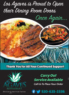 Los Agaves is Proud to Opentheir Dining Room DoorsOnce Again..Thank You for All Your Continued SupportCarry OutService AvailablelosAGAVESCall Us To Place Your OrderRESTAURANTMexicann& American Cuisine520-625-2336 Los Agaves is Proud to Open their Dining Room Doors Once Again.. Thank You for All Your Continued Support Carry Out Service Available los AGAVES Call Us To Place Your Order RESTAURANT Mexican n& American Cuisine 520-625-2336