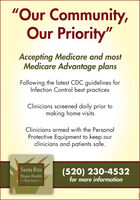 """""""Our Community,Our Priority""""Accepting Medicare and mostMedicare Advantage plansFollowing the latest CDC guidelines forInfection Control best practicesClinicians screened daily prior tomaking home visitsClinicians armed with the PersonalProtective Equipment to keep ourclinicians and patients safe.(520) 230-4532for more informationSanta RitaHome Health-Services- """"Our Community, Our Priority"""" Accepting Medicare and most Medicare Advantage plans Following the latest CDC guidelines for Infection Control best practices Clinicians screened daily prior to making home visits Clinicians armed with the Personal Protective Equipment to keep our clinicians and patients safe. (520) 230-4532 for more information Santa Rita Home Health -Services-"""