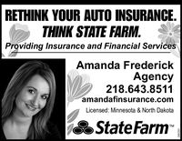 "RETHINK YOUR AUTO INSURANCE.THINK STATE FARM.Providing Insurance and Financial ServicesAmanda FrederickAgency218.643.8511amandafinsurance.comLicensed: Minnesota & North DakotaState Farm""TM288283 RETHINK YOUR AUTO INSURANCE. THINK STATE FARM. Providing Insurance and Financial Services Amanda Frederick Agency 218.643.8511 amandafinsurance.com Licensed: Minnesota & North Dakota State Farm"" TM 288283"