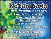 Shade Tree Experts Business since 1974RECTree ServiceNow Working in the AreaComplete Tree Service:Trimming & RemovalStump RemovalModern EquipmentExcellent Work - Fair Price - Free EstimatesLicense & Bonded InsuredCALL J.P. Roberge 701-334-0381or toll-free 1-800-334-1518Credit Cards Accepted286378 Shade Tree Experts Business since 1974 RECTree Service Now Working in the Area Complete Tree Service: Trimming & Removal Stump Removal Modern Equipment Excellent Work - Fair Price - Free Estimates License & Bonded Insured CALL J.P. Roberge 701-334-0381 or toll-free 1-800-334-1518 Credit Cards Accepted 286378