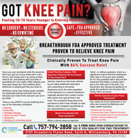 """GOT KNEE PAIN?Feeling 10-15 Years Younger Is Entirely Realistic.NO SURGERY NO STEROIDS NO DOWNTIMEMEDICAREAPPROVEDSAFE FDA APPROVED EFFECTIVEBREAKTHROUGH FDA APPROVED TREATMENTPROVEN TO RELIEVE KNEE PAINClinically Proven To Treat Knee PainWith 86% Success Rate!Have you ever wondered what life would be Could This Non-Invasive, FDAlike if you got rid of your knee pain? Let'sface it, your knees aren't as young as theyused to be, and playing with your kids orgrandkids isn't any easier either. Maybe your GenVisc injections treat knee arthritisknee pain keeps you from walking shortdistances or playing golf like you used to.""""blind', or without guidance, there is asignificant chance that the medicationdidn't get to the exact area needed.So it's very possible that it was not thetreatment that failed, it simply didn'tget to the right part of the joint. Ourphysicians use ultrasound guidance toguide the medicine into the joint withnearly 100% accuracy.Approved Treatment Be the AnswerTo Your Knee Pain?by providing additional lubricationand cushioning to the joints.Nothing's worse than feeling great mentally, Hyaluronic Acid, the main ingredientbut physically feeling held back from lifebecause your knee hurts and pain just won't originally derived from rooster combsgo away!in the injections is a natural substanceWill My Insurance Cover TheseTreatments?that mimics the natural fluid in theknee. The wonderful thing about thisThere is now HOPE if you are suffering from procedure is that it has virtually no sideany of the following conditions:Yes, nearly all of the treatments in ouroffice are covered by Medicare andmajor health insurance.effects, and is targeted specifically atthe osteoarthritis in your knees. Arthritis Knee Pain Cartilage damage """"Bone on bone"""" knees Breakthrough Technology Compassionate Team of Medical Providers Ultrasound Guided Treatment for Best Results Patented Treatment Method withWhat If I've Already HadKnee Injections? TendonitisGrinding or crunching noisesWhe"""