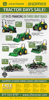 A JOHN DEERE SHOPPA'STRACTOR DAYS SALE!GET 0%72 FINANCING ON THESE GREAT DEALS!John Deere 1023E-4WD - 23 hpHydro TransJohn Deere 5065E Open Station-4WD - 67 hp - PowerReverse Trans-1 Rear SCVPower Steeing $8700PER MONTH$335.00PER MONTHJohn Deere 3025E Tractorwith 300E Loader- 4WD - 25 hp - Hydro Trans$182,00PER MONTHJohn Deere 1025R Tractor with120R Loader$165.00John Deere 4044M with 400E Loader- 4WD - 44 hp- PowerReverser TramsPER MONTHPER MONTH-4WD-25 hp- Hydro Trans$325.00John Deere 1025R Tractor Package withPER MONTH$218.00- 120R Loader - RC2048 Rotary Mower- BB5048 Box Blade -16' trailerPER MONTH- 4WD - 25 hp - Hydro TransJohn Deere 3043D Tractor Package with- 300E Loader - RC2060 Rotary Mower- B85060 Box Blade -18' trailer- 4WD - 43 hp - PowerReverserTransWARNANTYSHOPPA'S IS NOW HIRING DIESEL MECHANICS!EAST BERNARD625 N SH 60 HySHINER1012 Hwy 95 NorthFREEDELIVERYBAY CITY1402 FM 3I56Bay City. TX 77414GIDDINGS1309 E Austin StEast Bernard, TX 77435 Ciddings, TX 78942 Shiner, TX 7r4979.245.2711979.335.AB87979.542.2259361.594.3312EL CAMPO25830 US 59 RoadBeaumont. TX 77707 EI Campo TX 77437BEAUMONTLIBERTYVICTORIA9135 College Sewithin 50 miles ofour closest location.2210 Hay 90 Eant e06 US HayLiberty. TX 77575 Victoria. TX 779os936.336.7226409.842.1128979.543.8363361.578.7072877-543-9797  www.sfstractor.com- Our Brand is Legendary - A JOHN DEERE SHOPPA'S TRACTOR DAYS SALE! GET 0%72 FINANCING ON THESE GREAT DEALS! John Deere 1023E -4WD - 23 hp Hydro Trans John Deere 5065E Open Station -4WD - 67 hp - PowerReverse Trans -1 Rear SCV Power Steeing $8700 PER MONTH $335.00 PER MONTH John Deere 3025E Tractor with 300E Loader - 4WD - 25 hp - Hydro Trans $182,00 PER MONTH John Deere 1025R Tractor with 120R Loader $165.00 John Deere 4044M with 400E Loader - 4WD - 44 hp - PowerReverser Trams PER MONTH PER MONTH -4WD -25 hp - Hydro Trans $325.00 John Deere 1025R Tractor Package with PER MONTH $218.00 - 120R Loader - RC2048 Rotary Mower - BB5048 Box Blade -16' trailer PER MONTH - 4WD - 25 hp - Hydro Trans John Deere 3043D Tractor Package with - 300E Loader - RC2060 Rotary Mower - B85060 Box Blade -18' trailer - 4WD - 43 hp - PowerReverserTrans WARNANTY SHOPPA'S IS NOW HIRING DIESEL MECHANICS! EAST BERNARD 625 N SH 60 Hy SHINER 1012 Hwy 95 North FREE DELIVERY BAY CITY 1402 FM 3I56 Bay City. TX 77414 GIDDINGS 1309 E Austin St East Bernard, TX 77435 Ciddings, TX 78942 Shiner, TX 7r4 979.245.2711 979.335.AB87 979.542.2259 361.594.3312 EL CAMPO 25830 US 59 Road Beaumont. TX 77707 EI Campo TX 77437 BEAUMONT LIBERTY VICTORIA 9135 College Se within 50 miles of our closest location. 2210 Hay 90 Eant e06 US Hay Liberty. TX 77575 Victoria. TX 779os 936.336.7226 409.842.1128 979.543.8363 361.578.7072 877-543-9797  www.sfstractor.com - Our Brand is Legendary -