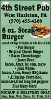 4th Street PubWest Hazleton, PA(570) 455-42668 oz. SteakBurgerserved wiChips & Pickles or Add Fries $1.95 Pub Burger Original Cheese Burger Bacon Cheeseburger James Deanbacon, Amer, let, tom, mayo John Waynebacon, Amer, Honey BBQ Sauce Al Pacino- Provolone,marinara,fried long hot peppersPlus Many More!PICKUP & DELIVERY ONLYMon., Tues., Wed., Thurs., Fri. & Sat. 11-9 4th Street Pub West Hazleton, PA (570) 455-4266 8 oz. Steak Burger served wiChips & Pickles or Add Fries $1.95  Pub Burger  Original Cheese Burger  Bacon Cheeseburger  James Dean bacon, Amer, let, tom, mayo  John Wayne bacon, Amer, Honey BBQ Sauce  Al Pacino- Provolone, marinara,fried long hot peppers Plus Many More! PICKUP & DELIVERY ONLY Mon., Tues., Wed., Thurs., Fri. & Sat. 11-9