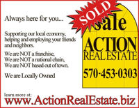 Always here for you..valeSOLDSupporting our local economy,helping and employing your friendsand neighbors.We are NOT a franchise,We are NOT a national chain,We are NOT based out of town.ACTIONREALESTATE570-453-0303We are Locally Ownedlearn more at:www.ActionRealEstate.biz Always here for you.. vale SOLD Supporting our local economy, helping and employing your friends and neighbors. We are NOT a franchise, We are NOT a national chain, We are NOT based out of town. ACTION REALESTATE 570-453-0303 We are Locally Owned learn more at: www.ActionRealEstate.biz