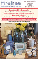 Ane lines808 5th St Suite 6CoralvilleIA 52241decor & gifts:319-338-7142Facebook Live Feature 5.We will showcase 5 items every Tuesday at 7pm.https://www.facebook.com/shopfinelinesdecorTemporary hours:Tuesday - Saturday 1lam - 2pm  Thursday 5pm - 7pmOffering shipping on some items and FREE curbside pickup.Ask about appointment only shopping. Ane lines 808 5th St Suite 6 Coralville IA 52241 decor & gifts: 319-338-7142 Facebook Live Feature 5. We will showcase 5 items every Tuesday at 7pm. https://www.facebook.com/shopfinelinesdecor Temporary hours: Tuesday - Saturday 1lam - 2pm  Thursday 5pm - 7pm Offering shipping on some items and FREE curbside pickup. Ask about appointment only shopping.